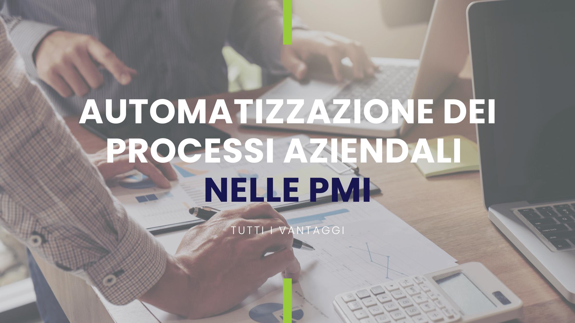 automatizzazione dei processi aziendali nelle pmi: i vantaggi